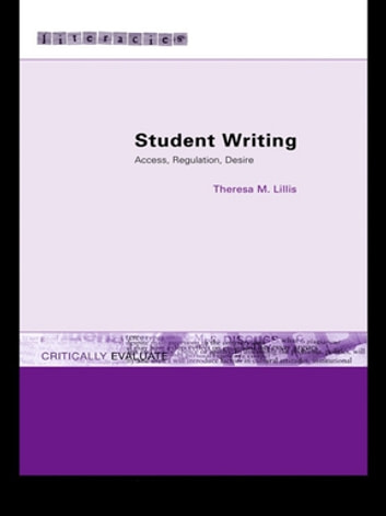 Student Writing - Access, Regulation, Desire ebook by Theresa M. Lillis