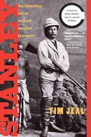 Stanley: The Impossible Life of Africa's Greatest Explorer ebook by Tim Jeal