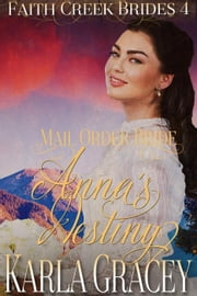 Mail Order Bride - Anna's Destiny - Faith Creek Brides, #4 ebook by Karla Gracey