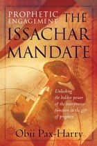 Prophetic Engagement: The Issachar Mandate ebook by Obii Pax-Harry