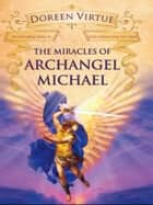 The Miracles Of Archangel Michael ebook by Doreen Virtue