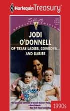 Of Texas Ladies, Cowboys...and Babies ebook by Jodi O'Donnell