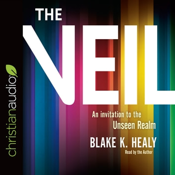 The Veil - An Invitation to the Unseen Realm audiobook by Blake K. Healy