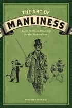 The Art of Manliness ebook by Brett McKay,Kate McKay