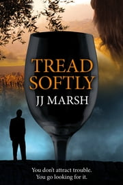 "Tread Softly - ""You don't attract trouble. You go looking for it."" ebook by JJ Marsh"