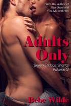 Adults Only Volume 3 - Seven Erotica Shorts ebook by Bebe Wilde