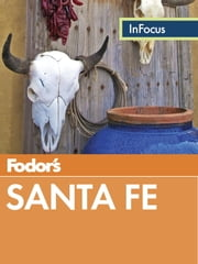 Fodor's In Focus Santa Fe - with Taos and Albuquerque ebook by Fodor's