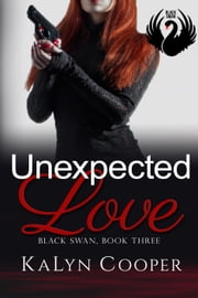 Unexpected Love - Black Swan Series, #3 ebook by KaLyn Cooper