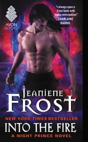 Into the Fire - A Night Prince Novel ebook by Jeaniene Frost