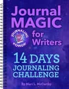 Journal Magic for Writers 14 Days Journaling Challenge ebook by Mari L. McCarthy