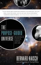 The Purpose-Guided Universe - Believing in Einstein, Darwin, and God ebook by Bernard Haisch