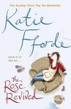 The Rose Revived ebook by Katie Fforde