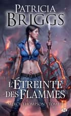 L'étreinte des flammes - Mercy Thompson, T9 eBook by Patricia Briggs