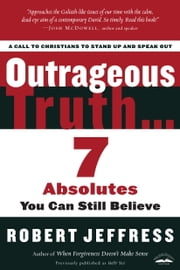 Outrageous Truth... - Seven Absolutes You Can Still Believe ebook by Robert Jeffress