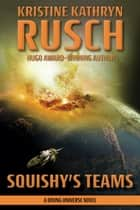 Squishy's Teams - A Diving Universe Novel ebook by Kristine Kathryn Rusch