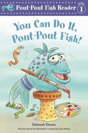 You Can Do It, Pout-Pout Fish! ebook by Deborah Diesen, Dan Hanna