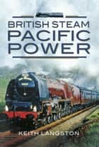 British Steam - Pacific Power ebook by Keith Langston