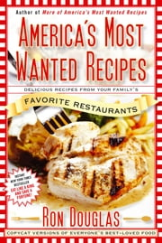 America's Most Wanted Recipes - Delicious Recipes from Your Family's Favorite Restaurants ebook by Ron Douglas