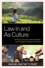 "Law In and As Culture - Intellectual Property, Minority Rights, and the Rights of Indigenous Peoples ebook by Caroline Joan ""Kay"" S. Picart"