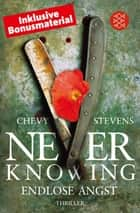 Never Knowing - Endlose Angst - Thriller ebook by Chevy Stevens, Maria Poets