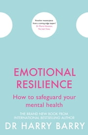 Emotional Resilience - How to safeguard your mental health ebook by Dr Harry Barry