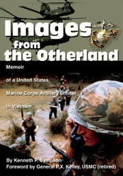 Images from the Otherland - Memoir of a United States Marine Corps Artillery Officer in Vietnam ebook by Kenneth Sympson