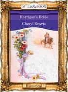 Harrigan's Bride (Mills & Boon Vintage 90s Modern) ebook by Cheryl Reavis