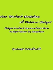 Non Existent Discipline of Federal Judges ebook by James Constant