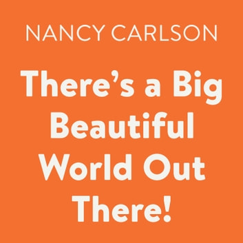 There's a Big Beautiful World Out There! audiobook by Nancy Carlson
