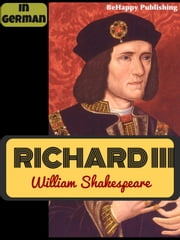 Richard III in German (King Richard III) - The tragedy of King Richard III ebook by William Shakespeare