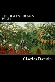 The Descent of Man - PART I ebook by Charles Darwin