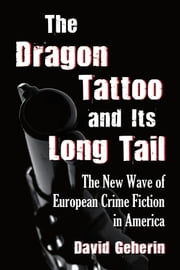 The Dragon Tattoo and Its Long Tail - The New Wave of European Crime Fiction in America ebook by David Geherin