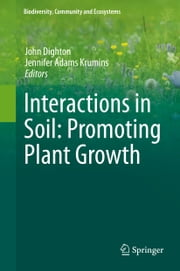 Interactions in Soil: Promoting Plant Growth ebook by John Dighton,Jennifer Adams Krumins