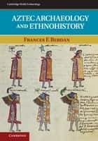 Aztec Archaeology and Ethnohistory ebook by Frances F. Berdan