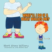 What'll I do if a Bully Bullies me? ebook by Mark Shane Williams