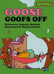 Sweet Pickles: Goose Goofs Off ebook by Jacquelyn Reinach, Richard Hefter and Ruth Lerner Perle