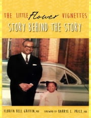 The Little Flower Vignettes: Story Behind The Story ebook by Florita Bell Griffin, PhD