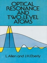 Optical Resonance and Two-Level Atoms ebook by L. Allen,J. H. Eberly