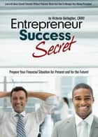 Entrepreneur Success Secret ebook by Victoria Gallagher