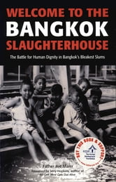 Welcome to the Bangkok Slaughterhouse - The Battle for Human Dignity in Bangkok's Bleakest Slums ebook by Father Joe Maier