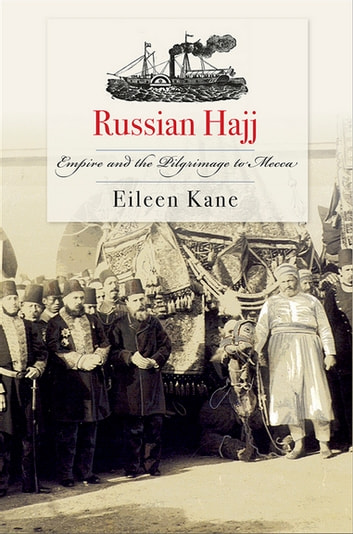 Russian Hajj - Empire and the Pilgrimage to Mecca ebook by Eileen Kane