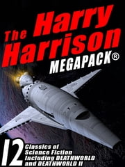 The Harry Harrison Megapack - 12 Classics of Science Fiction, including ROBOT JUSTICE, DEATHWORLD, and DEATHWORLD II ebook by Harry Harrison