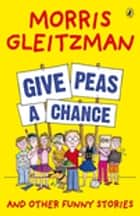 Give Peas A Chance ebook by Morris Gleitzman