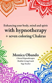 Enhancing Your Body, Mind and Spirit with Hypnotherapy ebook by Monica Obando