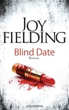 Blind Date - Roman ebook by Joy Fielding, Kristian Lutze