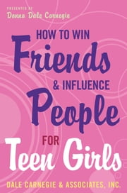 How to Win Friends and Influence People for Teen Girls ebook by Donna Dale Carnegie