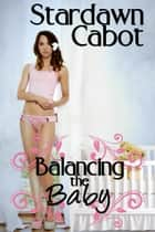 Balancing the Baby ebook by Stardawn Cabot