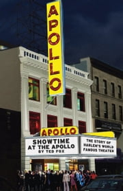 Showtime At The Apollo - The Story of Harlem's World Famous Theater ebook by Ted Fox