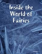 Inside the World of Fairies ebook by R Shelby