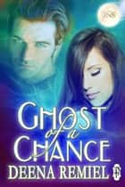 Ghost of a Chance ebook by Deena Remiel
